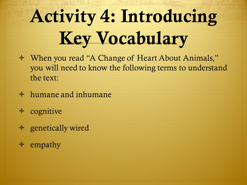 """Activity 4: Introducing Key Vocabulary  When you read """"A Change of Heart About Animals,"""" you will need to know the following terms to understand the"""