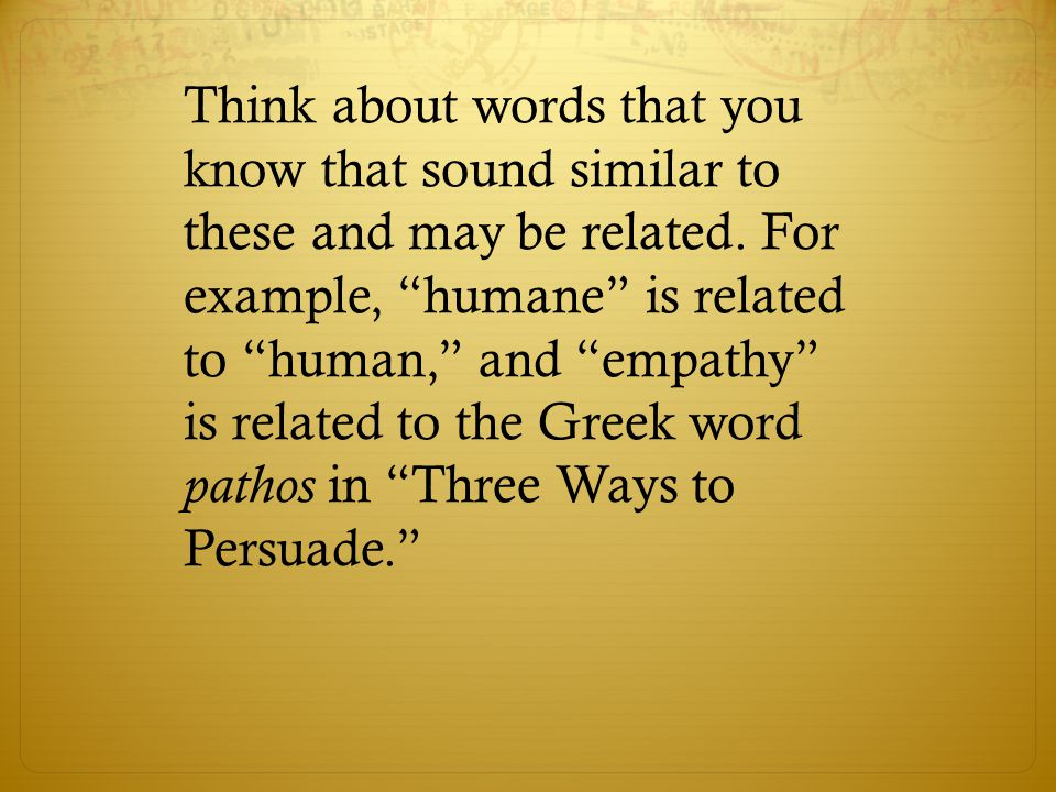 """Think about words that you know that sound similar to these and may be related. For example, """"humane"""" is related to """"human,"""" and """"empathy"""" is related"""