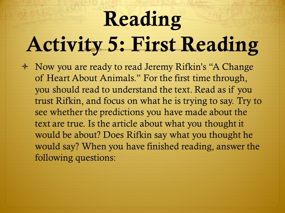 """Reading Activity 5: First Reading  Now you are ready to read Jeremy Rifkin's """"A Change of Heart About Animals."""" For the first time through, you shoul"""
