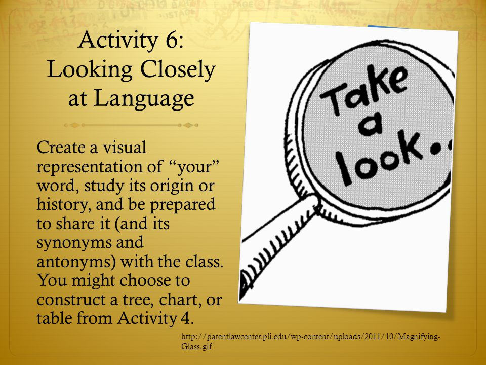 """Activity 6: Looking Closely at Language Create a visual representation of """"your"""" word, study its origin or history, and be prepared to share it (and i"""