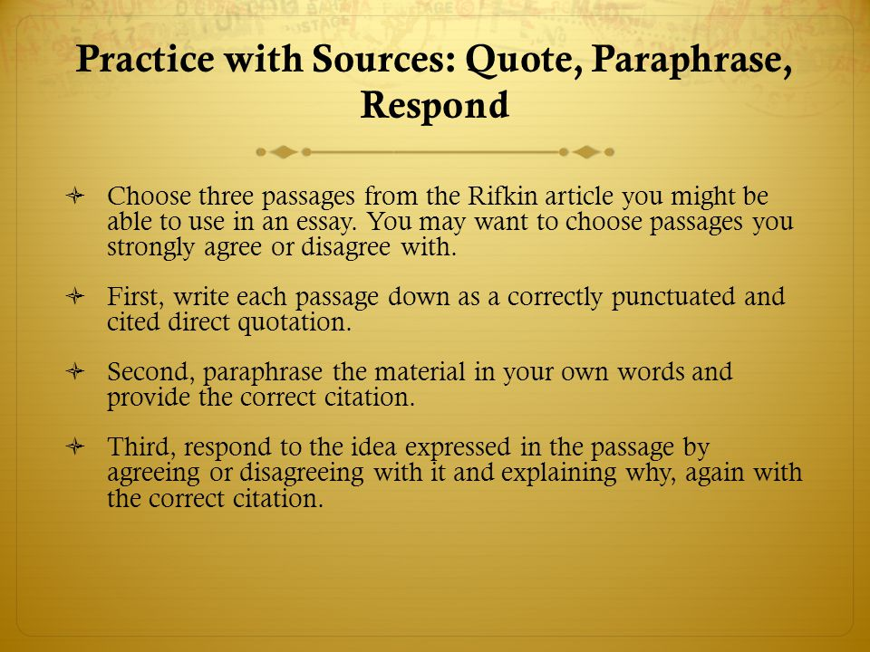 Practice with Sources: Quote, Paraphrase, Respond  Choose three passages from the Rifkin article you might be able to use in an essay. You may want t