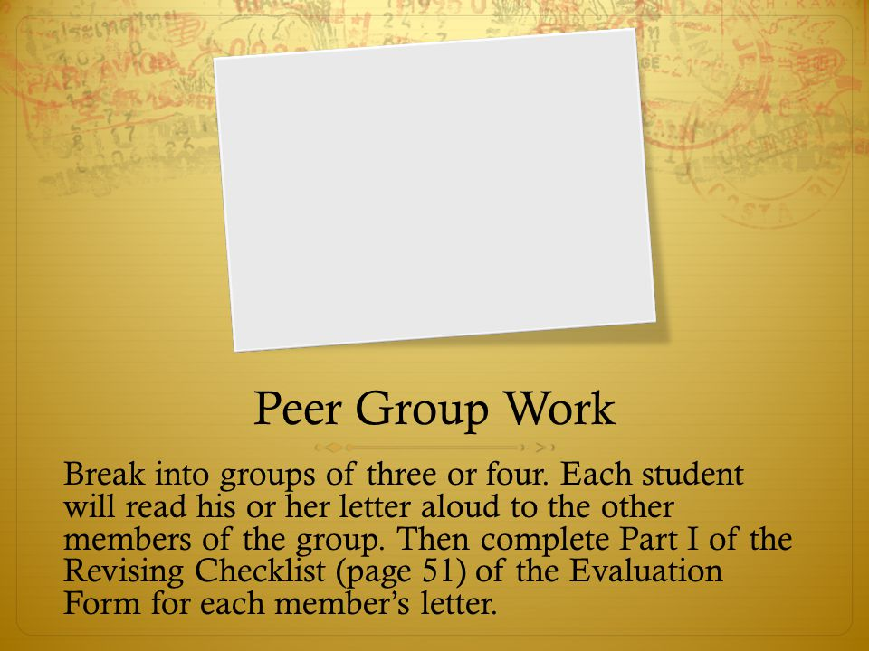 Peer Group Work Break into groups of three or four. Each student will read his or her letter aloud to the other members of the group. Then complete Pa