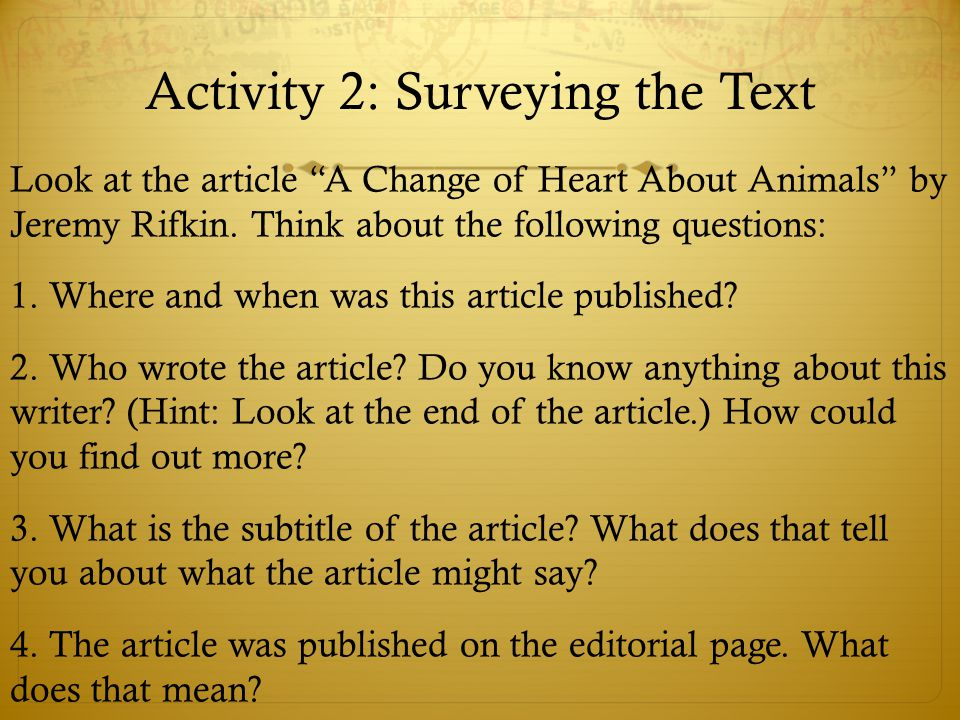 """Activity 2: Surveying the Text Look at the article """"A Change of Heart About Animals"""" by Jeremy Rifkin. Think about the following questions: 1. Where a"""