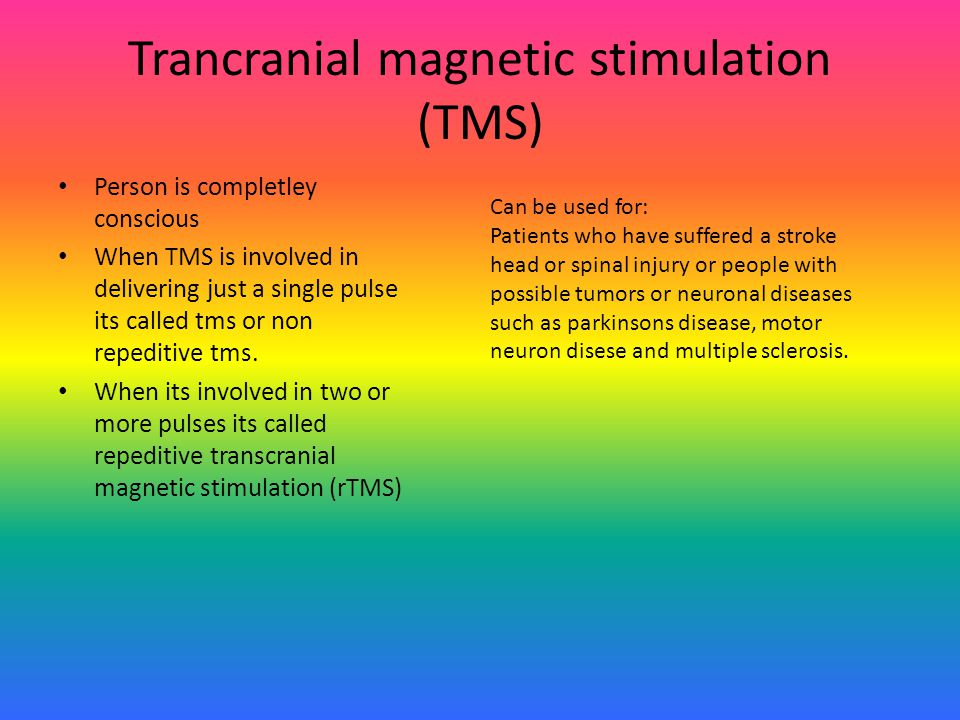 Trancranial magnetic stimulation (TMS) Person is completley conscious When TMS is involved in delivering just a single pulse its called tms or non rep