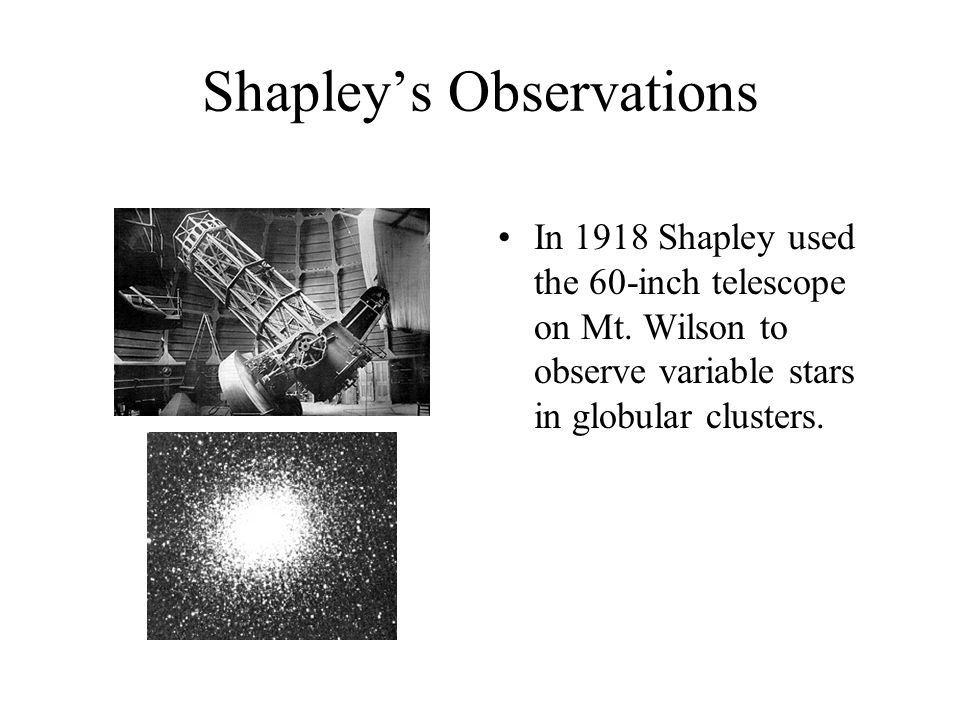 Shapley's Observations In 1918 Shapley used the 60-inch telescope on Mt.
