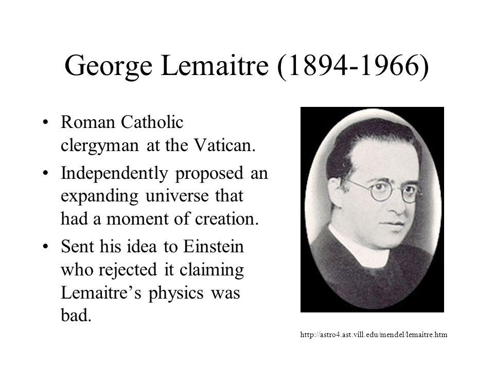 George Lemaitre (1894-1966) Roman Catholic clergyman at the Vatican.