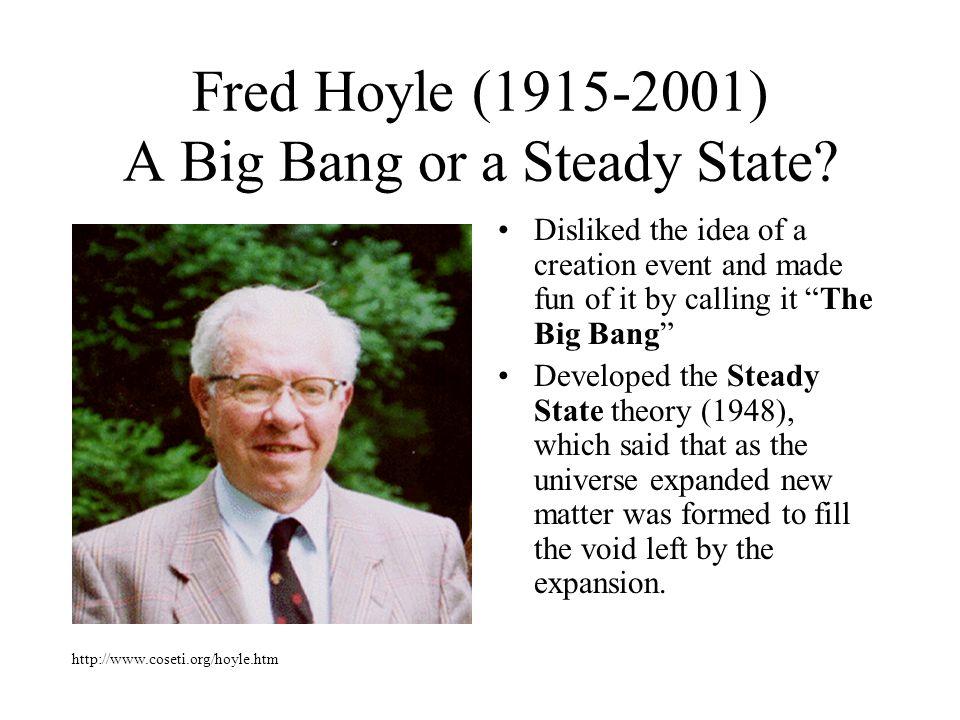 Fred Hoyle (1915-2001) A Big Bang or a Steady State.