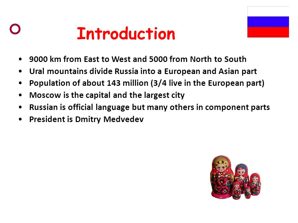 Introduction 9000 km from East to West and 5000 from North to South Ural mountains divide Russia into a European and Asian part Population of about 14