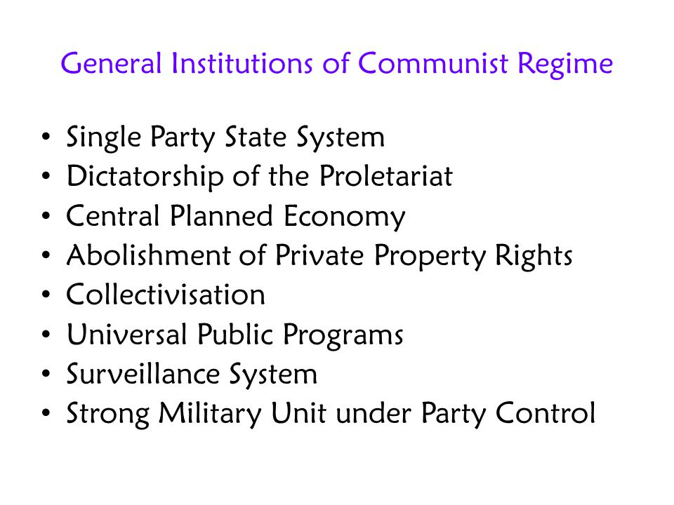 General Institutions of Communist Regime Single Party State System Dictatorship of the Proletariat Central Planned Economy Abolishment of Private Prop