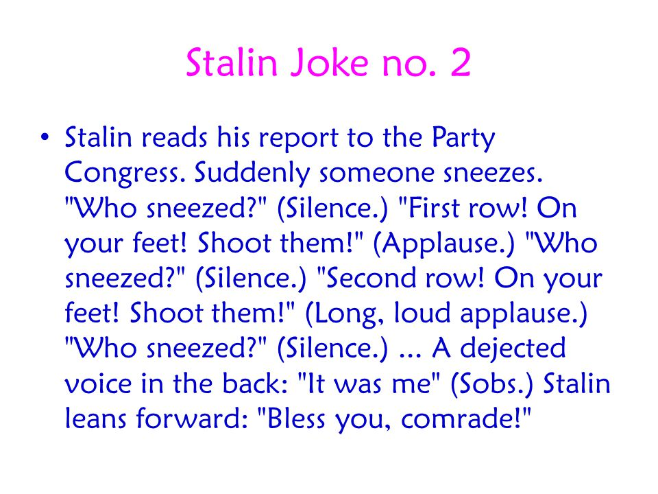 Stalin Joke no. 2 Stalin reads his report to the Party Congress. Suddenly someone sneezes.