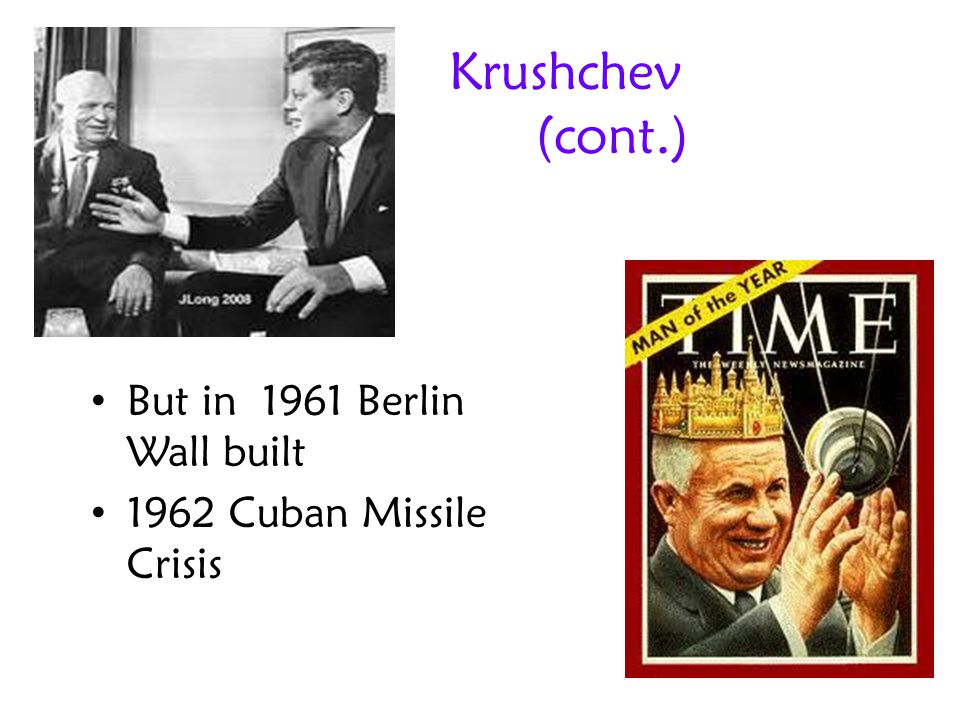Krushchev (cont.) But in 1961 Berlin Wall built 1962 Cuban Missile Crisis
