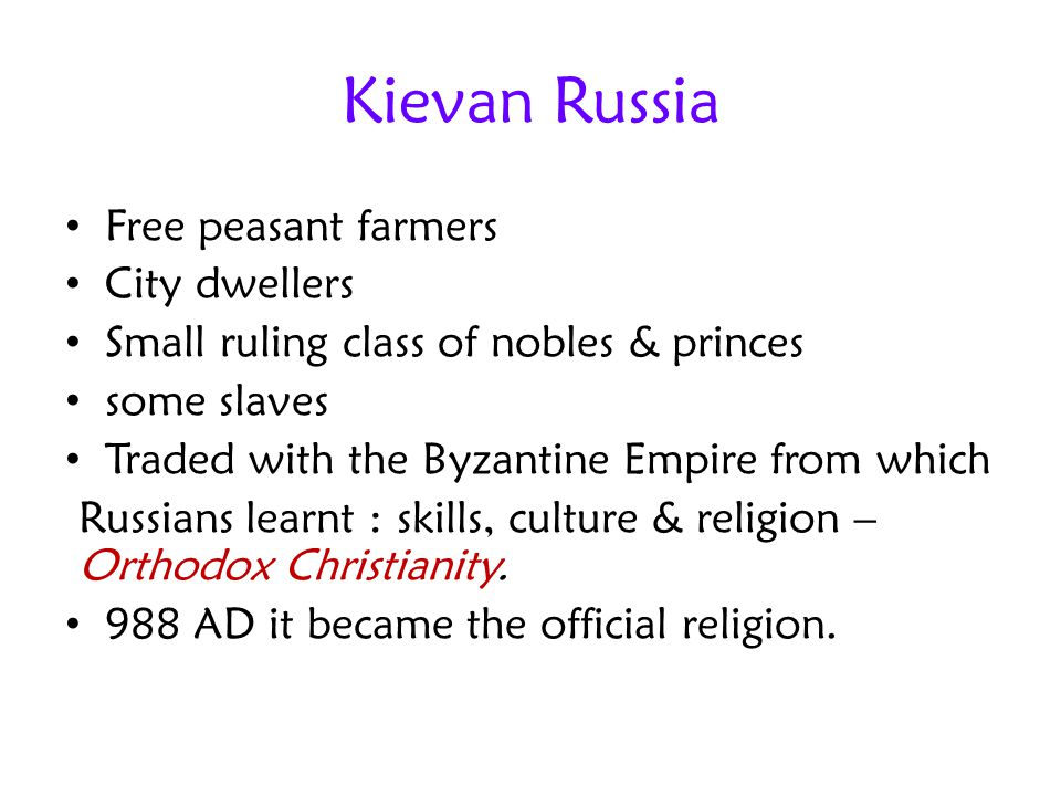 Free peasant farmers City dwellers Small ruling class of nobles & princes some slaves Traded with the Byzantine Empire from which Russians learnt : sk