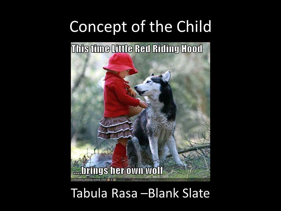 Concept of the Child Tabula Rasa –Blank Slate