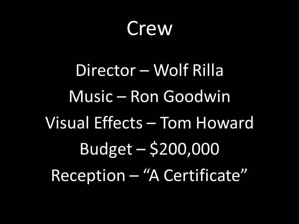 Crew Director – Wolf Rilla Music – Ron Goodwin Visual Effects – Tom Howard Budget – $200,000 Reception – A Certificate