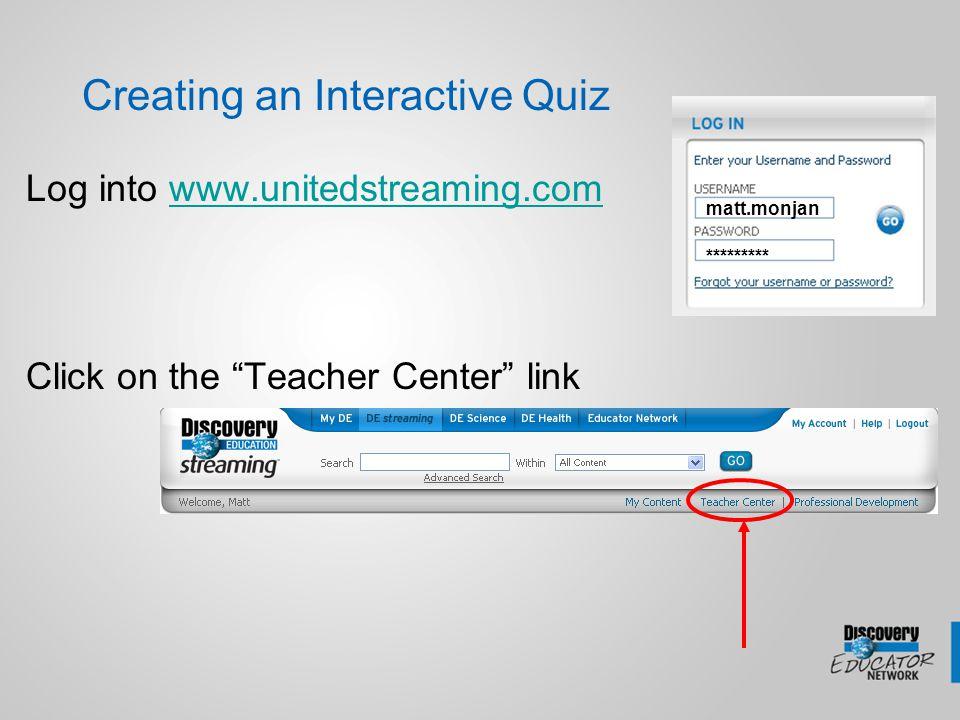 """Creating an Interactive Quiz Log into www.unitedstreaming.comwww.unitedstreaming.com Click on the """"Teacher Center"""" link matt.monjan *********"""