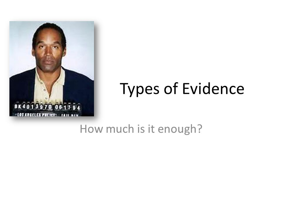 Types of Evidence How much is it enough