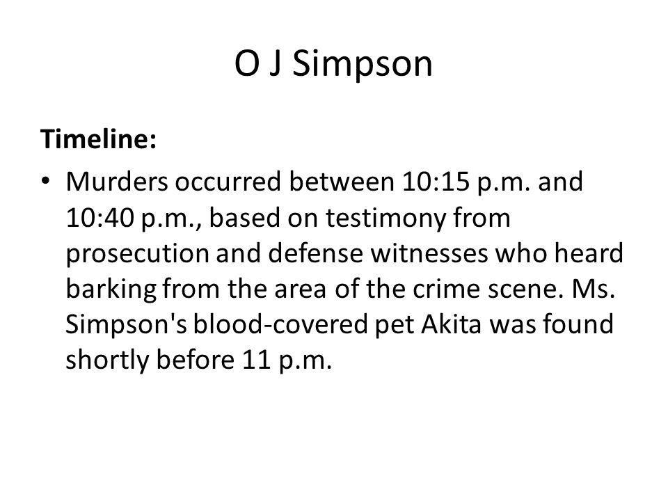 O J Simpson Timeline: Murders occurred between 10:15 p.m.