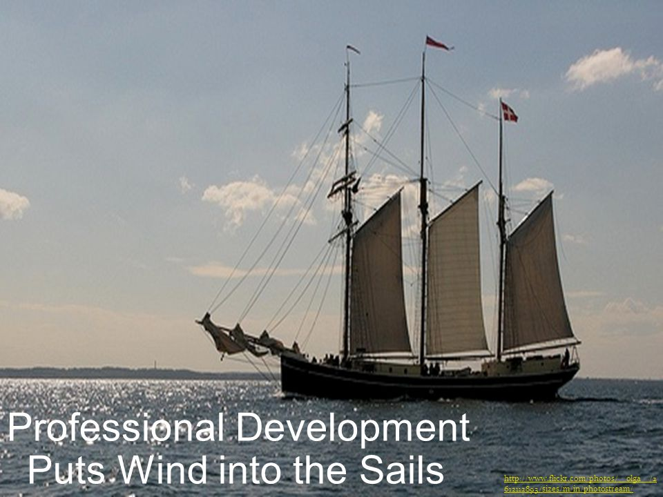 Professional Development Puts Wind into the Sails http://www.flickr.com/photos/__olga__/2 612112893/sizes/m/in/photostream/