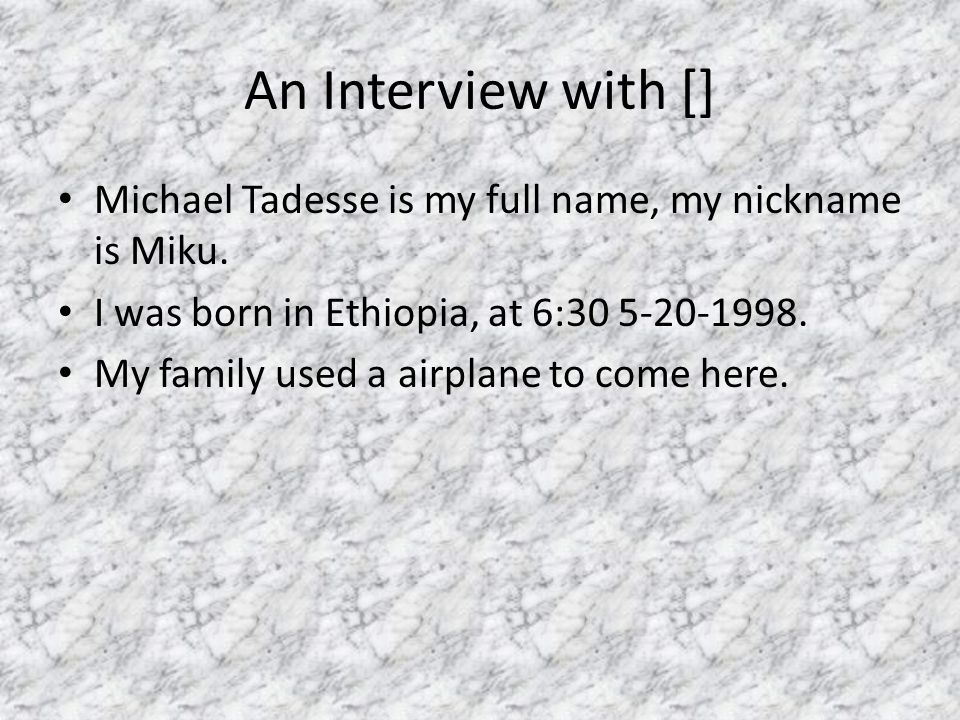 An Interview with [] Michael Tadesse is my full name, my nickname is Miku.