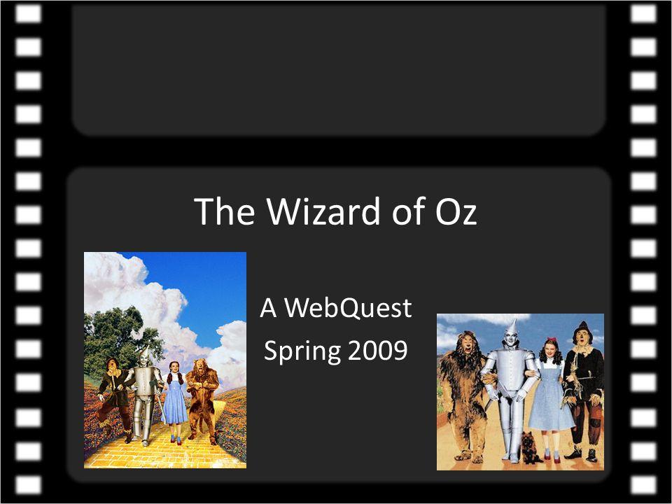 The Wizard of Oz A WebQuest Spring 2009
