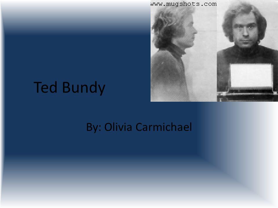 Ted Bundy By: Olivia Carmichael