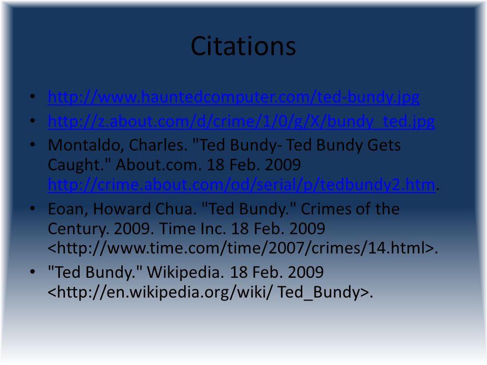 Citations http://www.hauntedcomputer.com/ted-bundy.jpg http://z.about.com/d/crime/1/0/g/X/bundy_ted.jpg Montaldo, Charles.