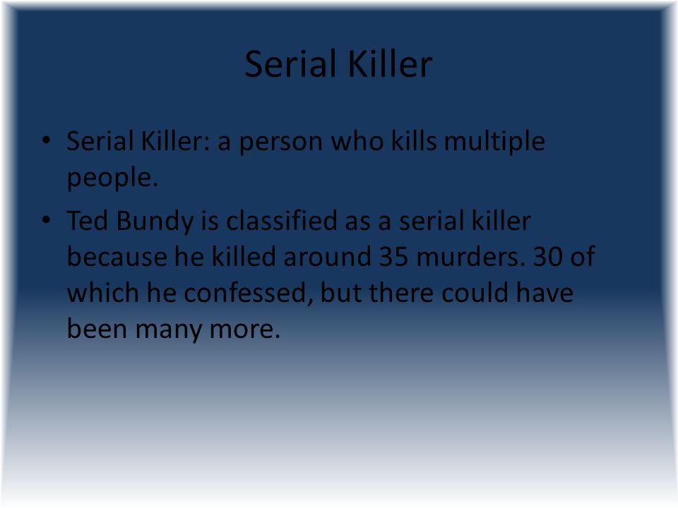 Serial Killer Serial Killer: a person who kills multiple people.