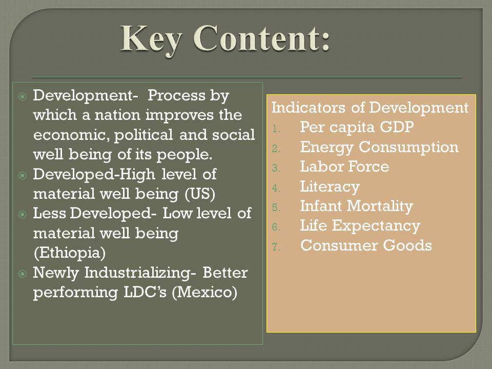  Development- Process by which a nation improves the economic, political and social well being of its people.  Developed-High level of material well