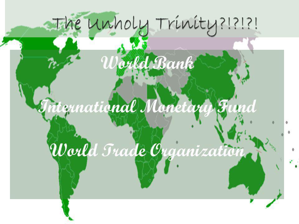 World Bank International Monetary Fund World Trade Organization
