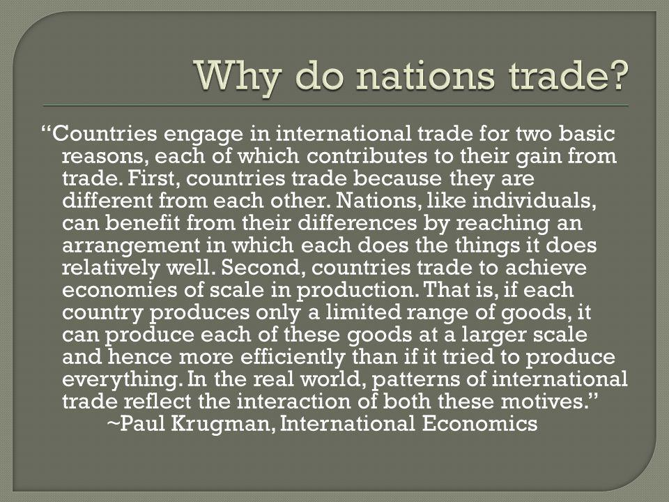 """""""Countries engage in international trade for two basic reasons, each of which contributes to their gain from trade. First, countries trade because the"""