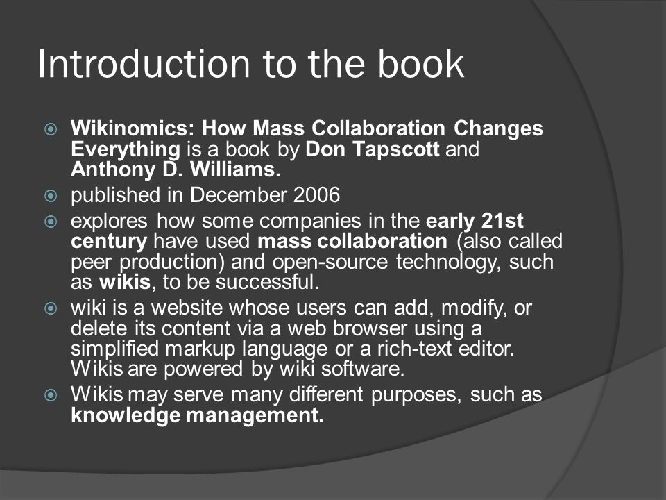 Introduction to the book  Wikinomics: How Mass Collaboration Changes Everything is a book by Don Tapscott and Anthony D.