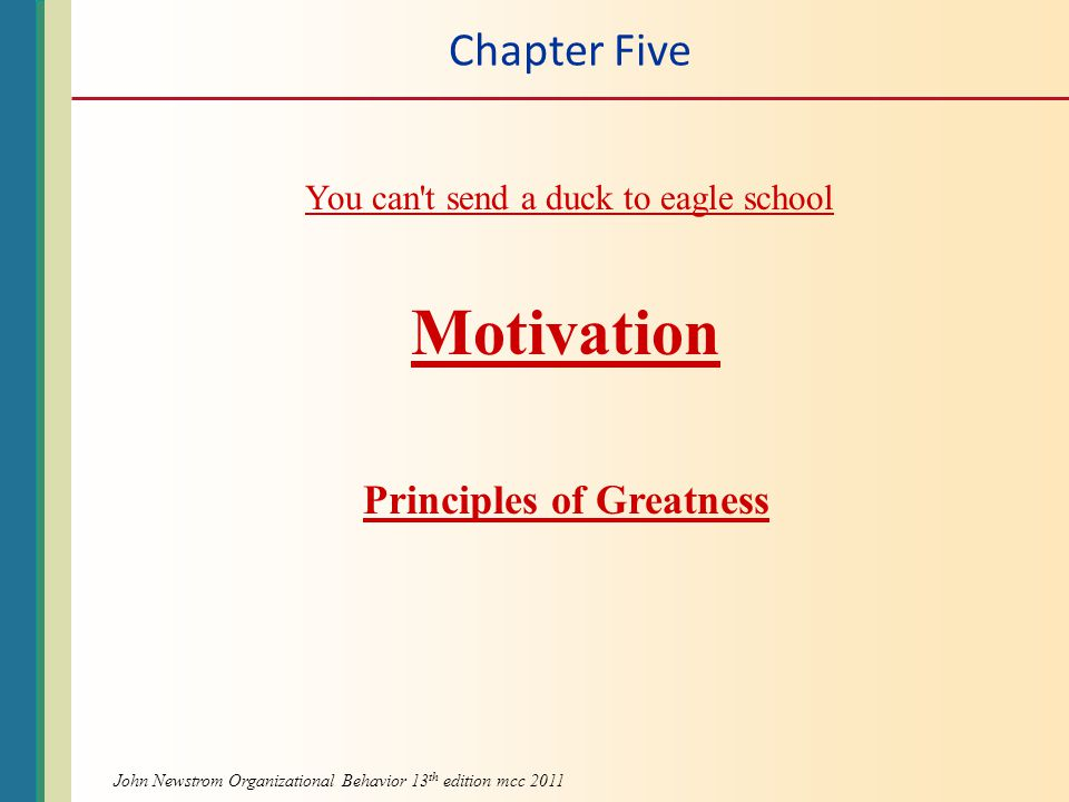 Chapter Five Motivation Principles of Greatness You can t send a duck to eagle school