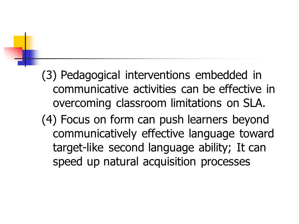 III. Why focus on form? (1) When classroom second language learning is entirely experiential and meaning-focused (e.g., the immersion program in Canad