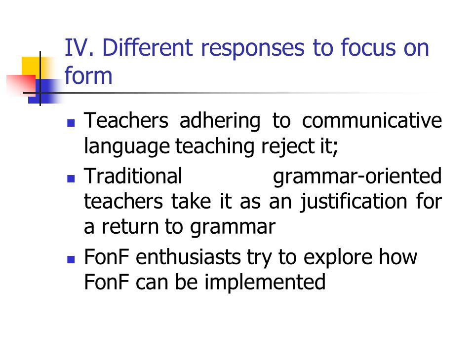 (3) Pedagogical interventions embedded in communicative activities can be effective in overcoming classroom limitations on SLA. (4) Focus on form can