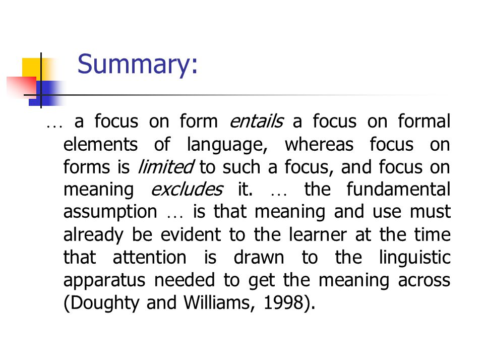 Focus on form (FonF instruction) Focus on forms (forms-focused instruction) Triggered by perceived problems in comprehension or production Pre-selecte