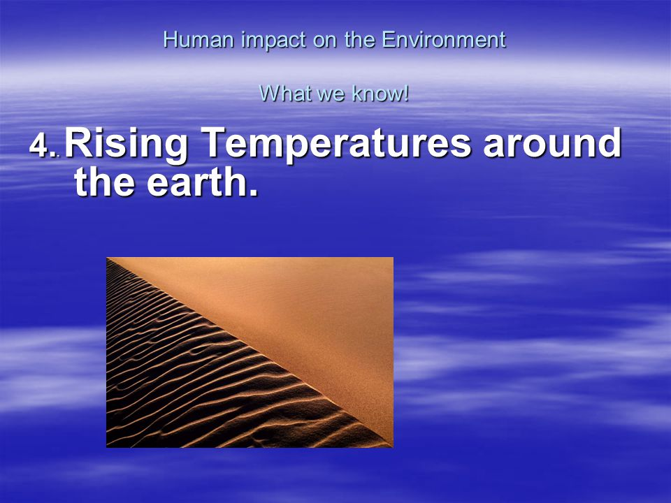 Human impact on the Environment What we know! 5. We are clearing more land.