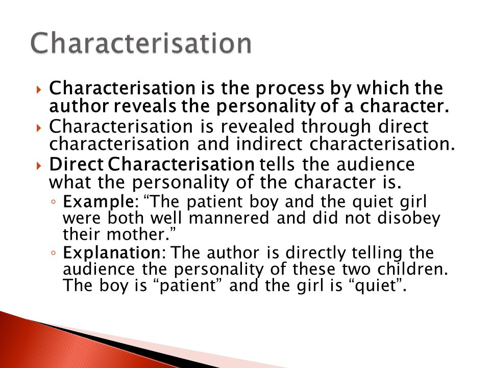  Characterisation is the process by which the author reveals the personality of a character.