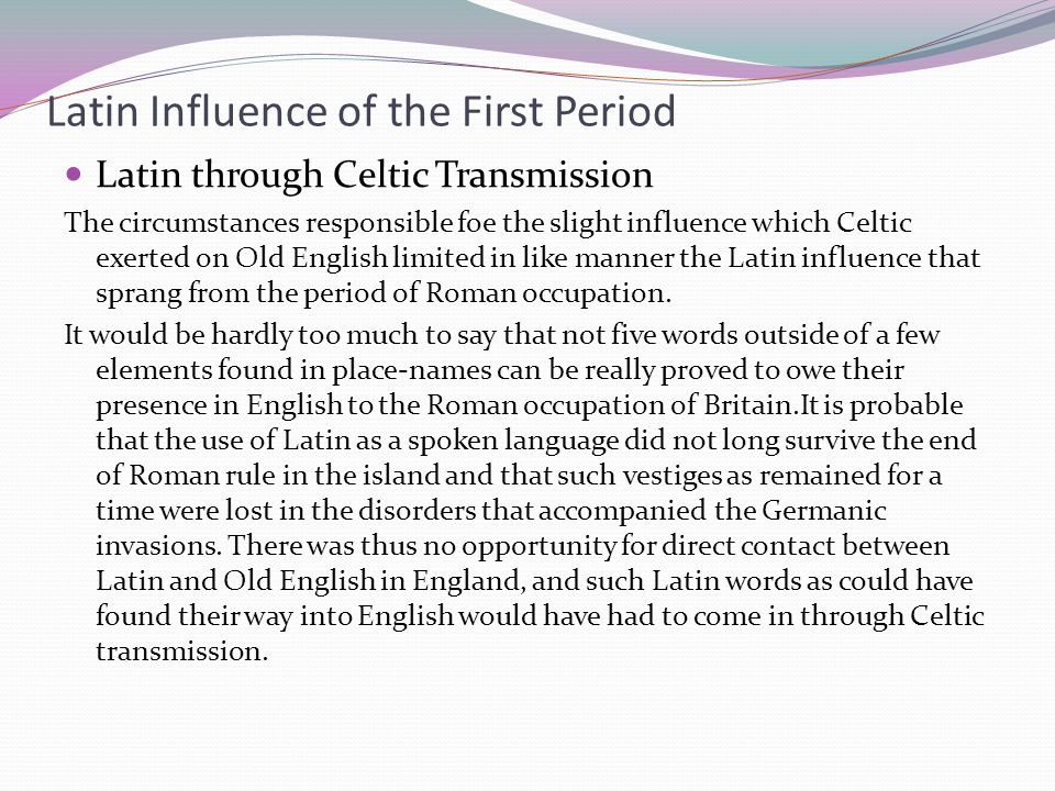 Latin Influence of the First Period Latin through Celtic Transmission The circumstances responsible foe the slight influence which Celtic exerted on O