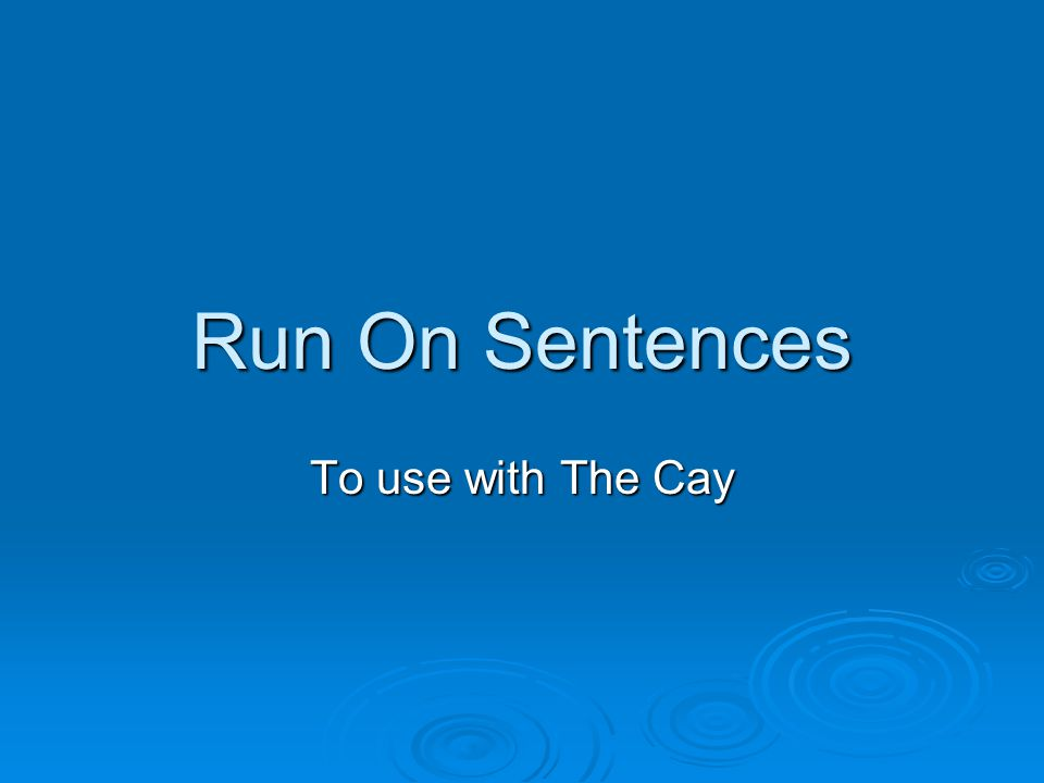 Run On Sentences To use with The Cay