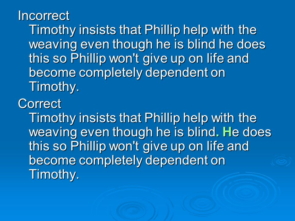 Incorrect Timothy insists that Phillip help with the weaving even though he is blind he does this so Phillip won t give up on life and become completely dependent on Timothy.