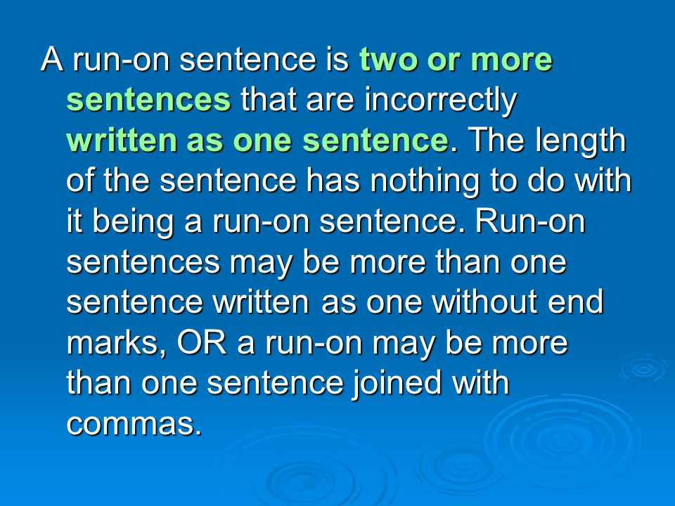 A run-on sentence is two or more sentences that are incorrectly written as one sentence.