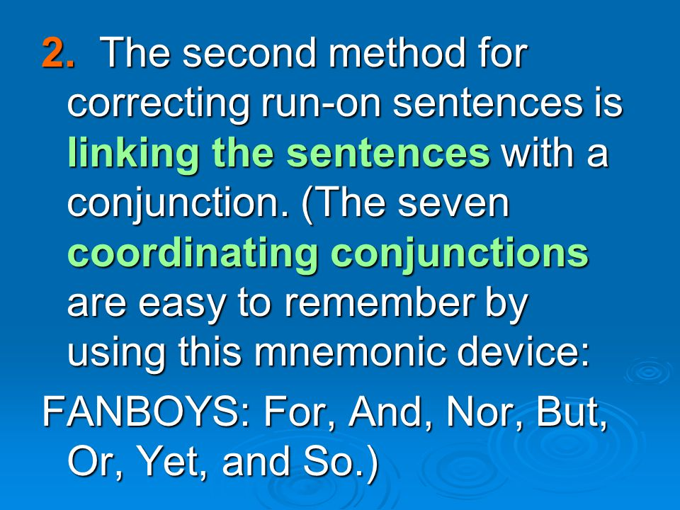 2.The second method for correcting run-on sentences is linking the sentences with a conjunction.