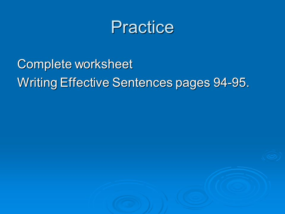 Practice Complete worksheet Writing Effective Sentences pages 94-95.