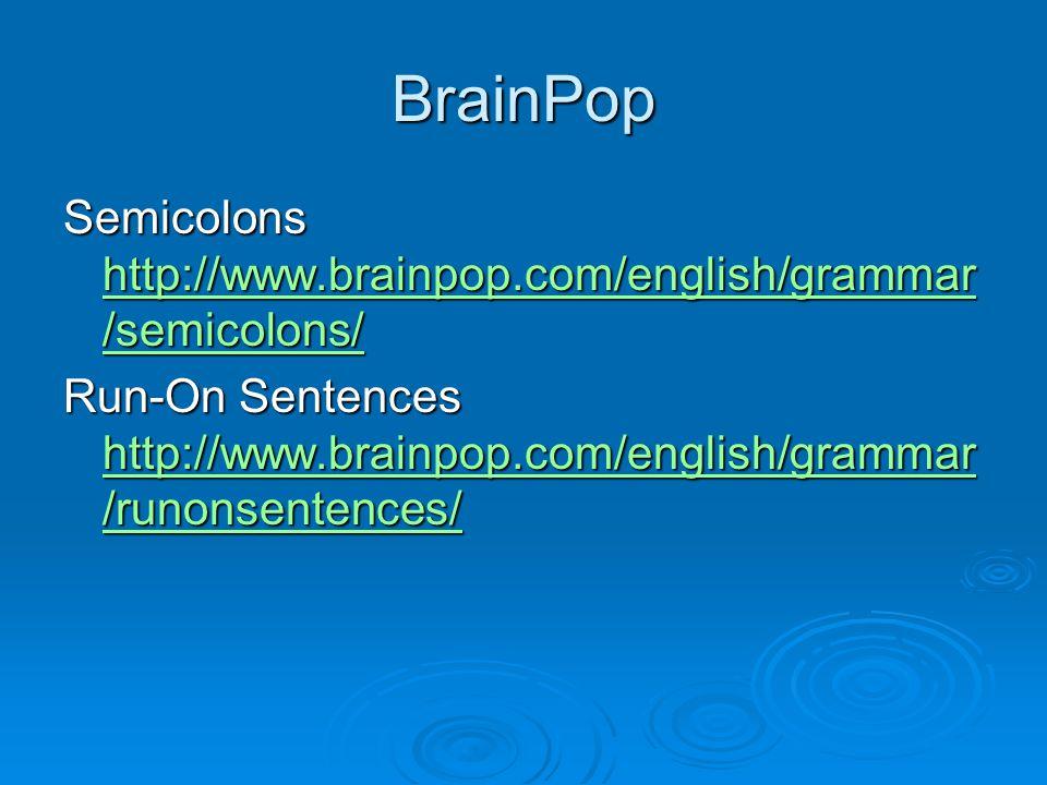 BrainPop Semicolons http://www.brainpop.com/english/grammar /semicolons/ http://www.brainpop.com/english/grammar /semicolons/ http://www.brainpop.com/