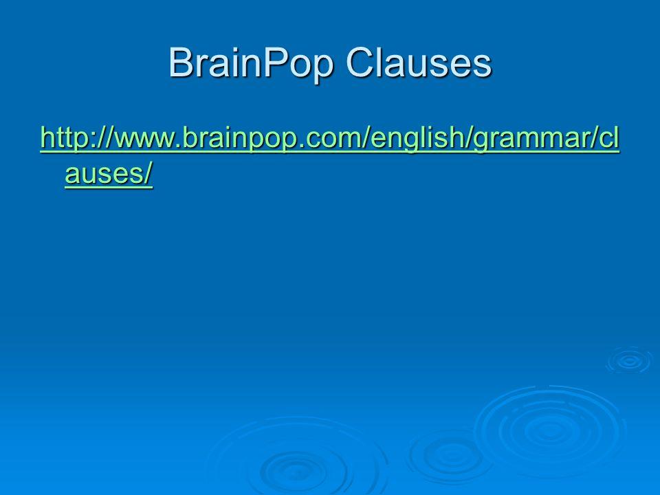 BrainPop Clauses http://www.brainpop.com/english/grammar/cl auses/ http://www.brainpop.com/english/grammar/cl auses/