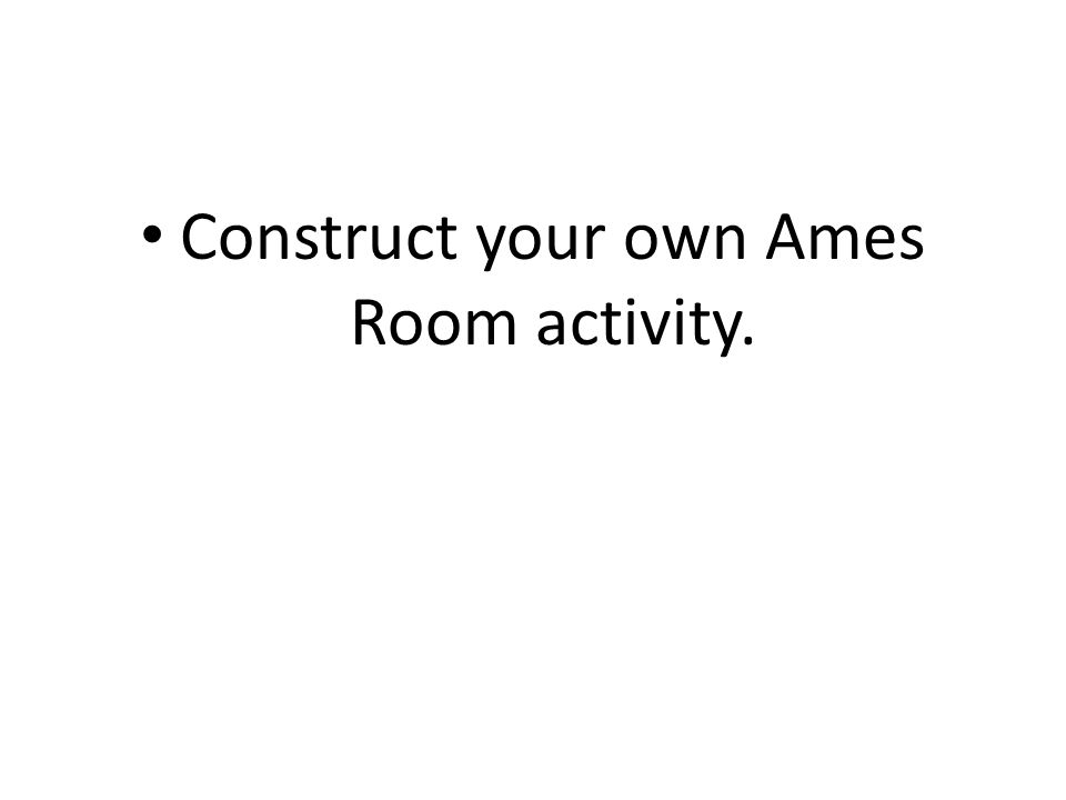 Construct your own Ames Room activity.