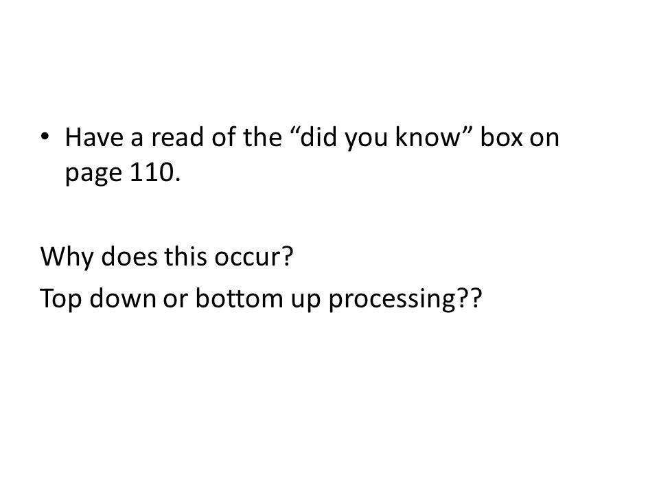 """Have a read of the """"did you know"""" box on page 110. Why does this occur? Top down or bottom up processing??"""