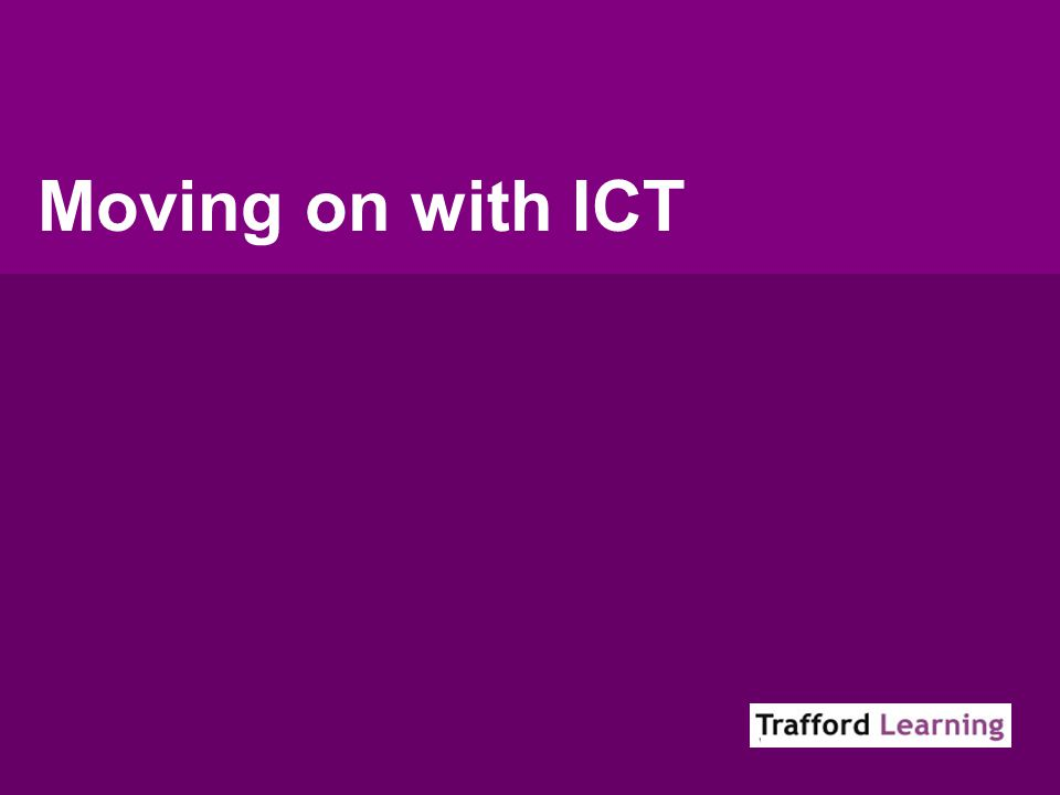 Moving on with ICT
