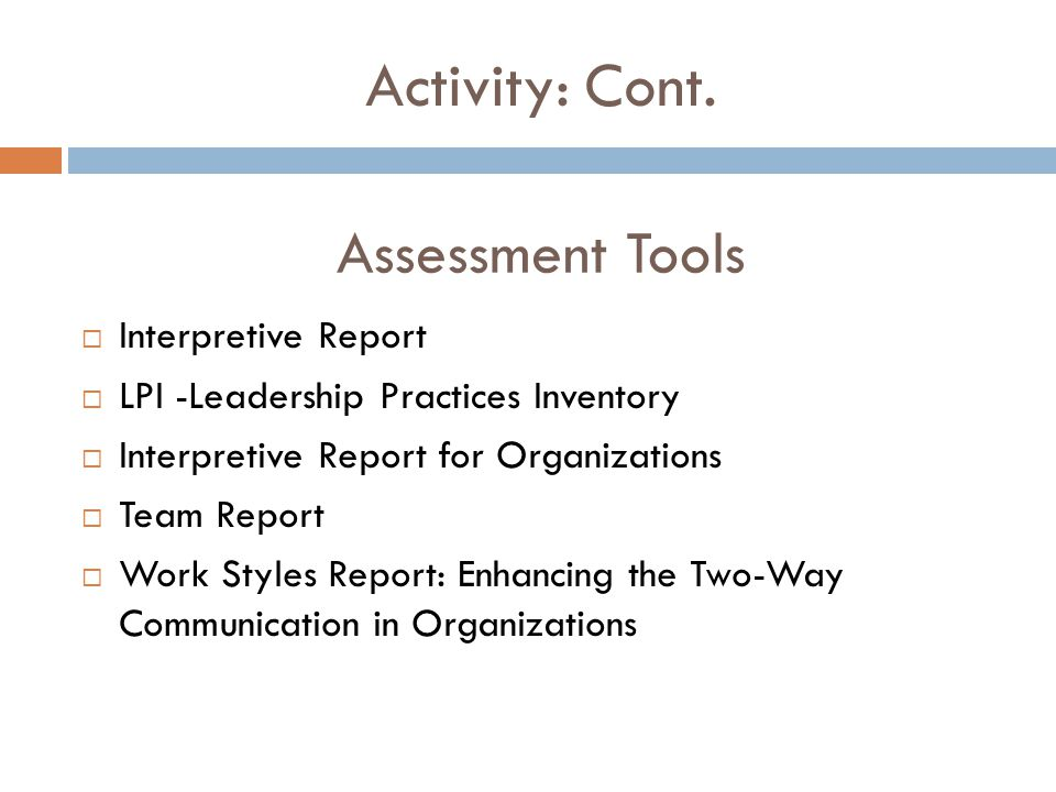  Interpretive Report  LPI -Leadership Practices Inventory  Interpretive Report for Organizations  Team Report  Work Styles Report: Enhancing the Two-Way Communication in Organizations Activity: Cont.