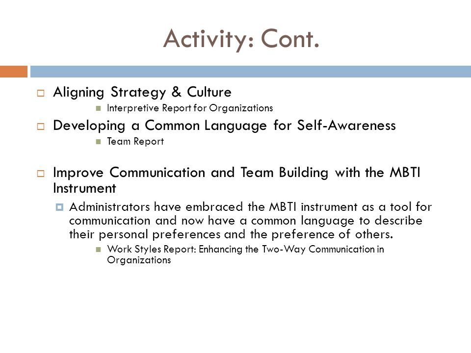 Activity: Cont.  Aligning Strategy & Culture Interpretive Report for Organizations  Developing a Common Language for Self-Awareness Team Report  Im